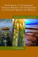 Transitioning to sustainability through research and development on ecosystem vices and biofuels [electronic resource] : workshop summary