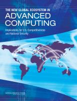 The new global ecosystem in advanced computing [electronic resource] : implications for U.S. competitiveness and national security