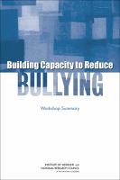 Building capacity to reduce bullying : workshop summary.
