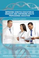 Improving genetics education in graduate and continuing health professional education : workshop summary