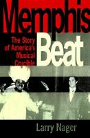 Memphis beat : the lives and times of America's musical crossroads