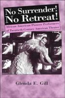 No surrender! No retreat! : African-American pioneer performers of twentieth-century American theater