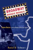 Broadway boogie woogie : Damon Runyon and the making of New York City culture