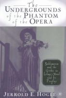 The undergrounds of the Phantom of the opera : sublimation and the Gothic in Leroux's novel and its progeny