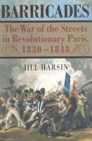 Barricades : the war of the streets in revolutionary Paris, 1830-1848
