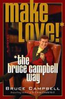 Make love! : the Bruce Campbell way