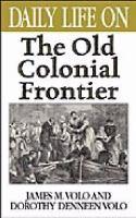 Daily life on the old colonial frontier [electronic resource]