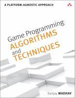 Game programming algorithms and techniques : a platform-agnostic approach