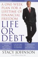 Life or debt : a one-week plan for a lifetime of financial freedom