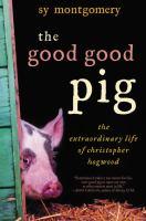 The good good pig : the extraordinary life of Christopher Hogwood