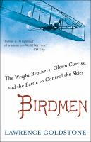 Birdmen [electronic resource] : the Wright Brothers, Glenn Curtiss, and the battle to control the skies