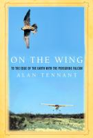 Cover of the book On the wing : to the edge of the Earth with the peregrine falcon