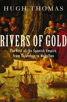 Cover of the book Rivers of gold : the rise of the Spanish Empire, from Columbus to Magellan