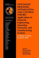 Stochastic processes, optimization, and control theory [electronic resource] : applications in financial engineering, queueing networks and manufacturing systems : a volume in             honor of Suresh Sethi