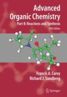 Advanced organic chemistry. Part B, Reactions and synthesis [electronic resource]