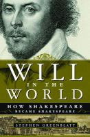 Cover of the book Will in the world : how Shakespeare became Shakespeare