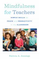 Mindfulness for Teachers : simple skills for peace and productivity in the classroom