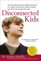 Disconnected kids : the groundbreaking brain balance program for children with autism, ADHD, dyslexia, and other neurological disorders