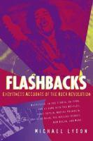 Flashbacks : eyewitness accounts of the rock revolution, 1964-1974