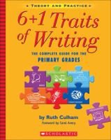 6 + 1 traits of writing. The complete guide for the primary grades