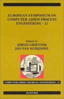 European Symposium on Computer Aided Process Engineering-12 [electronic resource] : 35th European symposium of the Working Party on Computer Aided Process Engineering : ESCAPE-12, 26-29 May, 2002, The Hague, The Netherlands