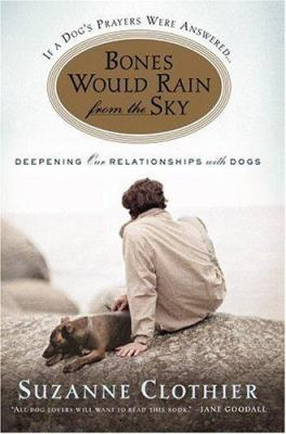 Cover art for Bones Would Rain from the Sky: Deepening Our Relationship with Dogs