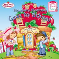 Cover Image of Strawberry Shortcake Goes to School