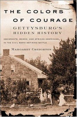 cover of the book The Colors of Courage: Gettysburg's Hidden History: Immigrants, Women, and African-Americans in the Civil War's Defining Battle