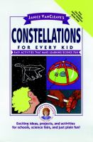 Janice VanCleave's constellations for every kid [electronic resource] : easy activities that make learning science fun.