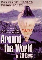 Around the World in 20 Days : the Story of Our History-making Balloon Flight