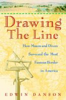 Drawing the line [electronic resource] : How Mason and Dixon surveyed the most famous border in America