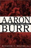 Aaron Burr [electronic resource] : conspiracy to treason