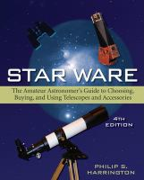 Star ware : the amateur astronomer's guide to choosing, buying, and using telescopes and accessories