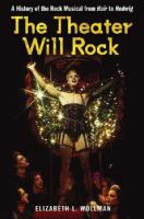The theater will rock : a history of the rock musical : from Hair to Hedwig