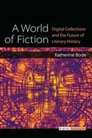 World of fiction : digital collections and the future of literary history /