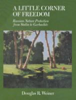 A little corner of freedom [electronic resource] : Russian nature protection from Stalin to Gorbachëv