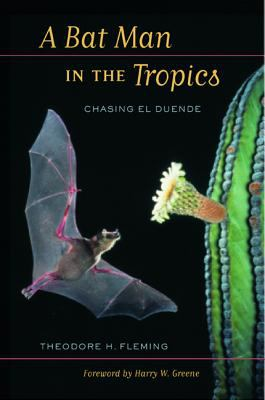 Book cover for A bat man in the tropics [electronic resource] : chasing El Duende / Theodore H. Fleming