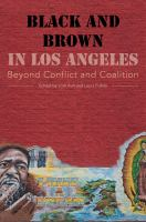 Black and Brown in Los Angeles : Beyond Conflict and Coalition
