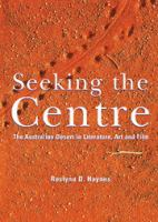 Seeking the centre : the Australian Desert in literature, art and film