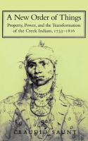 A new order of things [electronic resource] : property, power, and the transformation of the Creek Indians, 1733-1816