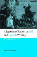 Allegories of Union in Irish and English writing, 1790-1870 [electronic resource] : politics, history, and the family from Edgeworth and to Arnold