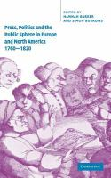 Press, politics and the public sphere in Europe and North America, 1760-1820 [electronic resource]