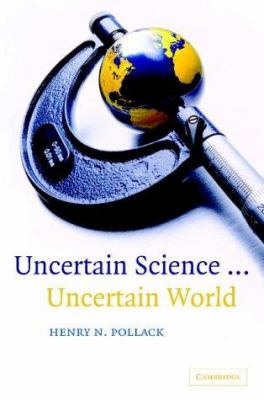 Book cover for Uncertain science ... [electronic resource] : uncertain world / Henry N. Pollack