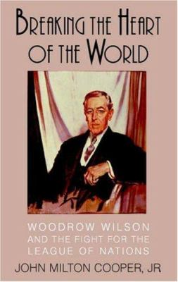 link to the book 'Breaking the Heart of the World: Woodrow Wilson and the Fight for the League of Nations'