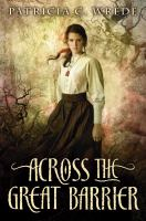 Across the Great Barrier / Patricia C. Wrede.