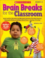 Brain breaks for the classroom : quick and easy breathing and movement activities that help students reenergize, refocus, and boost brain power -- any time of the day!