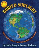 Buried sunlight : how fossil fuels have changed the Earth