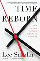 Time reborn [electronic resource] : from the crisis in physics to the future of the universe