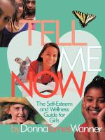 Tell Me Now:  The Self-Esteem and Wellness Guide for Girls