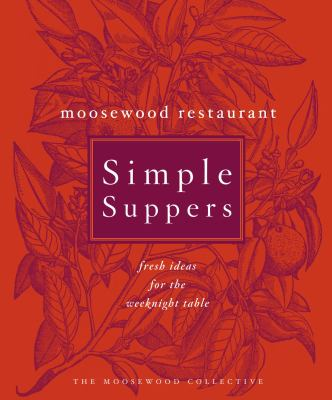 Cover art for Moosewood Restaurant Simple Suppers: Fresh Ideas for the Weeknight Table